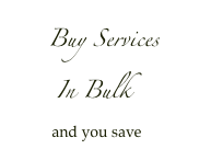 Buy Services      In Bulk          and you save